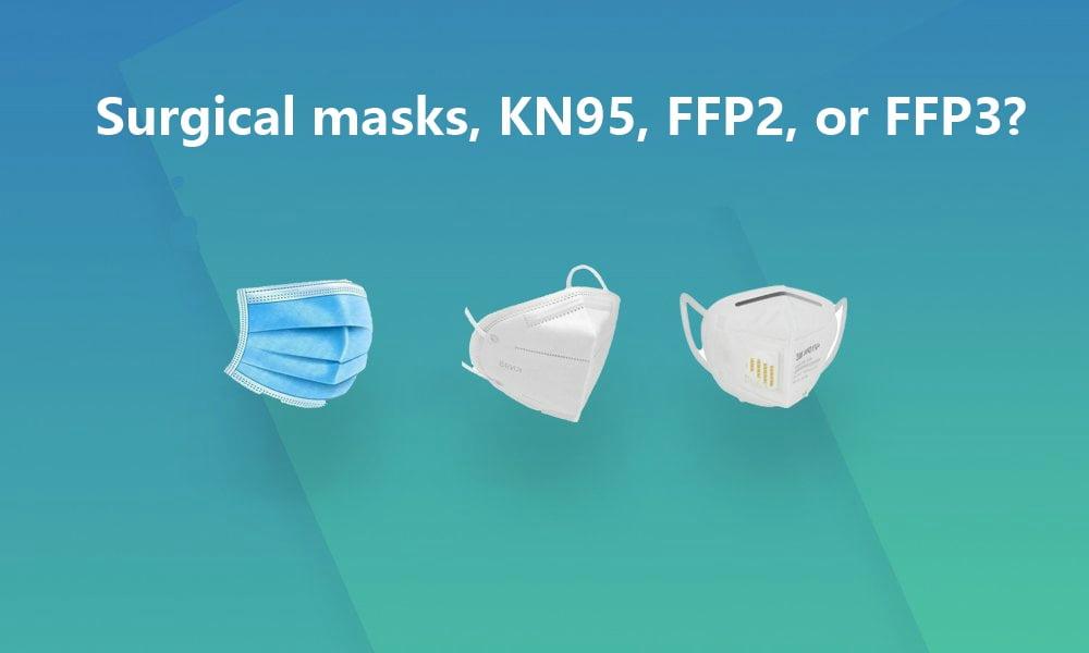 Surgical masks, KN95, FFP2, or FFP3